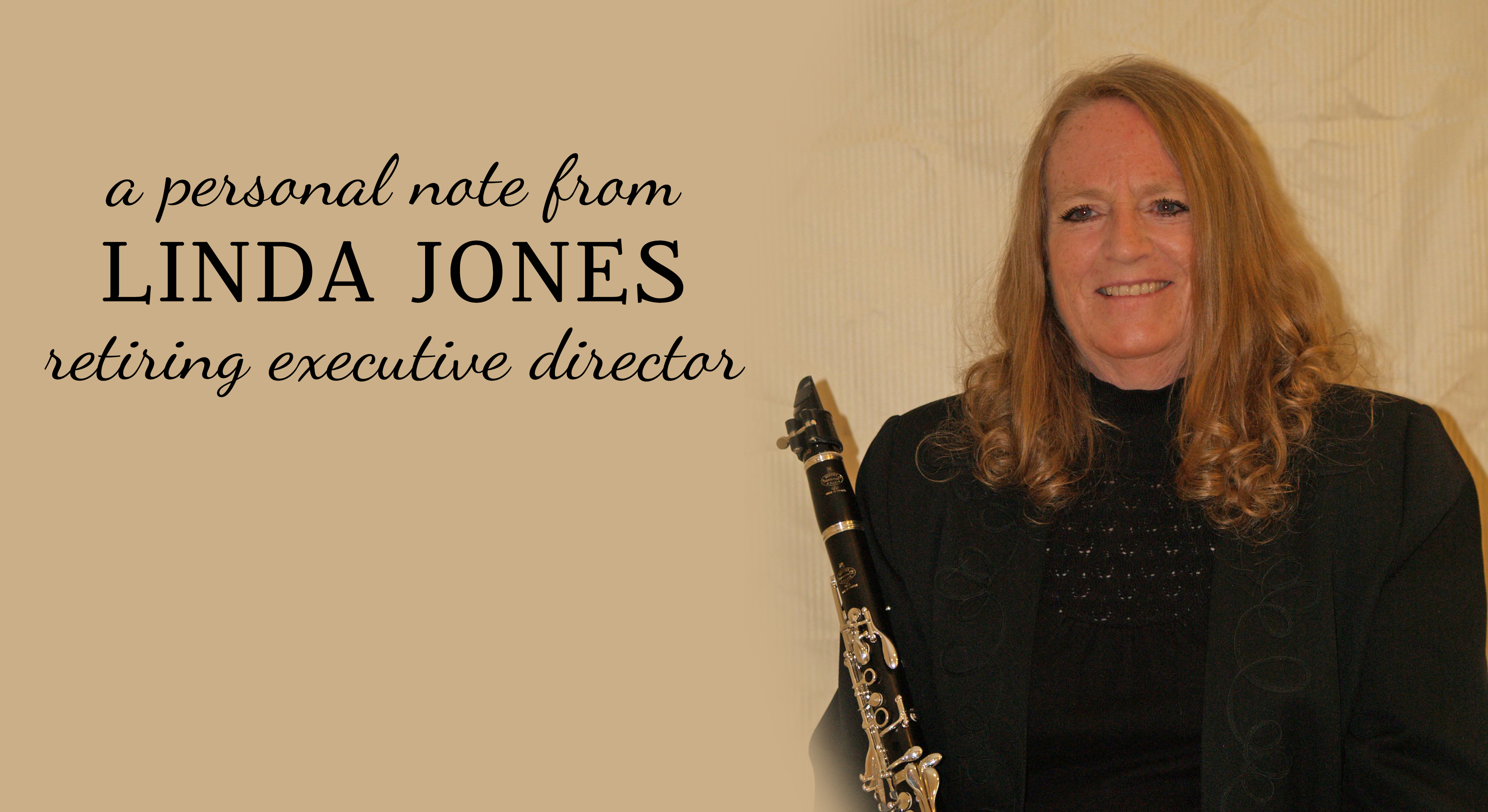 A PERSONAL NOTE FROM RETIRING EXECUTIVE DIRECTOR, LINDA JONES